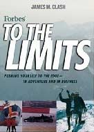 Forbes To The Limits: Pushing Yourself to the Edge In Adventure and in Business Forbes To The Limits: Pushing Yourself to the Edge In Adventure and in Business